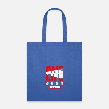 One Life One life Just one - Tote Bag