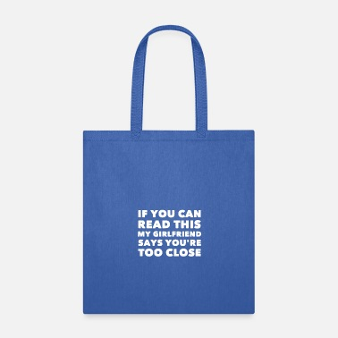 Funny Girlfriend Sayings If you can read this my girlfriend says you're too - Tote Bag