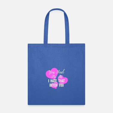 Fuck You Naughty You Had Me At I Hate That Bitch Too - Tote Bag