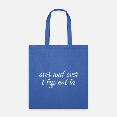Over Over and over I try not to - Tote Bag