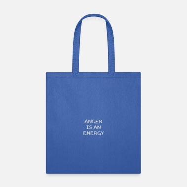 Anger Anger Is An Energy - Tote Bag