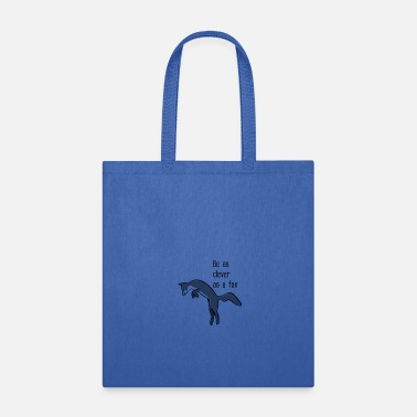 Clever Be as clever as a fox - Tote Bag