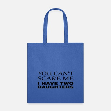 Two can't scare me - i have two daughters black - Tote Bag