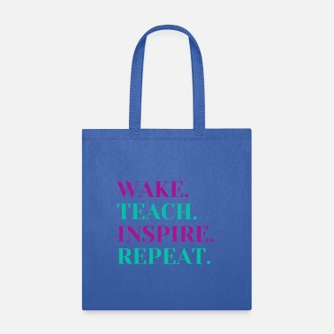 Inspirational T-shirt. Wake Teach Inspire Repeat - Tote Bag