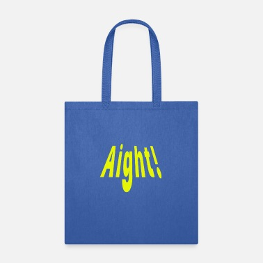 Aight - Tote Bag