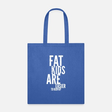 Fat Funny Fat Kids Are Easier To Kidnap Dad Shirt - Tote Bag