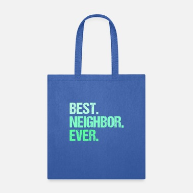 Neighborhood Best Neighbor Ever For A Friend Neighborhood - Tote Bag