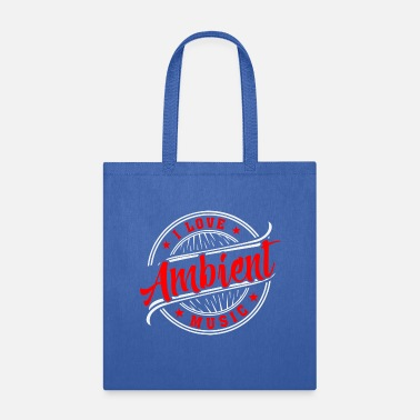 Ambient I Love AMBIENT MUSIC - Tote Bag
