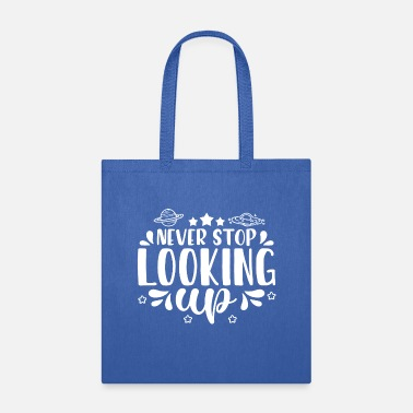Space Never Stop Looking Up Stargazing Astronomy Gift - Tote Bag