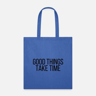 Takecare Good things take time - Tote Bag