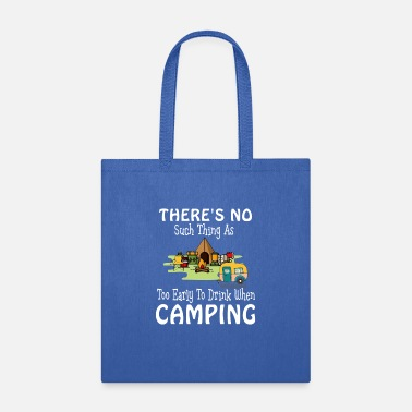 Too Early To Drink When Camping There_s No Such Thing As Too Early To Drink When Camping - Tote Bag