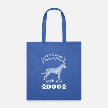 Have Plans With Dog Sorry I Can't I Have Plans With My DOG -VALENTINE - Tote Bag
