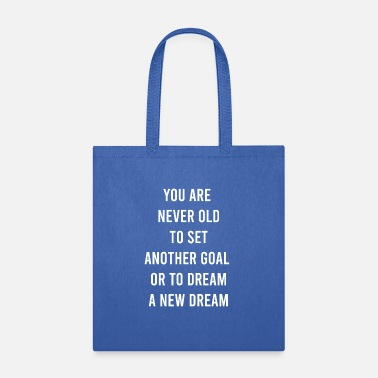 Training You Are Never Too Old To Set Another Goal Or To - Tote Bag