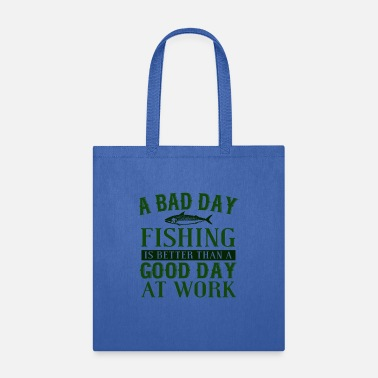 Brother A Bad Day Fishing Is Better Than A Good Day At Wor - Tote Bag