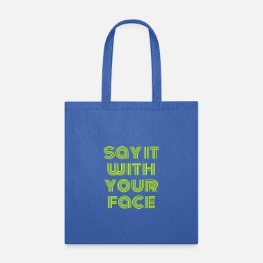 say it with your face - Tote Bag
