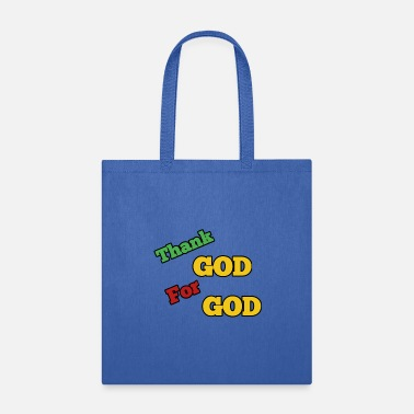 God Thank God for God - Tote Bag