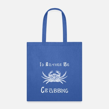 Crab Crab I'd Rather Be Crabbing Crab Fishing - Tote Bag