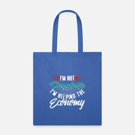 Memory Bags & Backpacks - I'm Not Shopaholic I'm Helping The Economy - Tote Bag royal blue