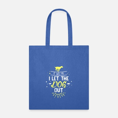 Dogs It Was Me I Let The Dog Out - Tote Bag