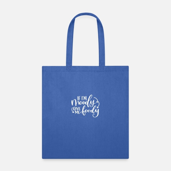 Typography Bags & Backpacks - Quotes If I'm Moody Give Me Foody - Tote Bag royal blue