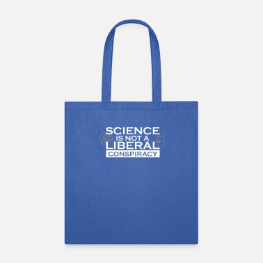 Donald Trump SCIENCE IS NOT A LIBERAL CONSPIRACY Anti Trump - Tote Bag
