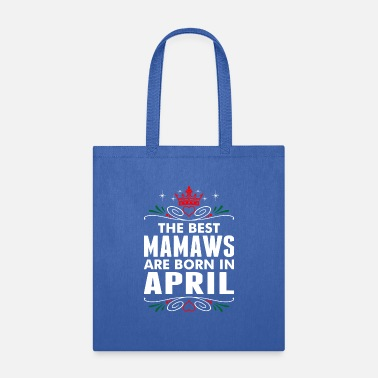 Mamaw The Best Mamaws Are Born In April - Tote Bag