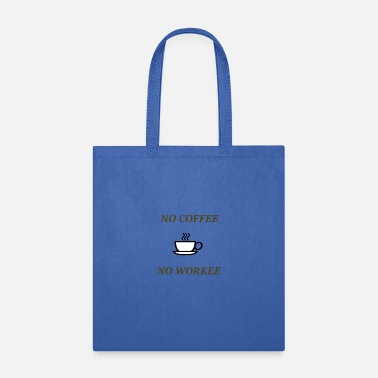 No Coffee No Workee! - Tote Bag
