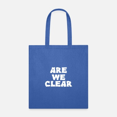 Clear Are We Clear - Tote Bag