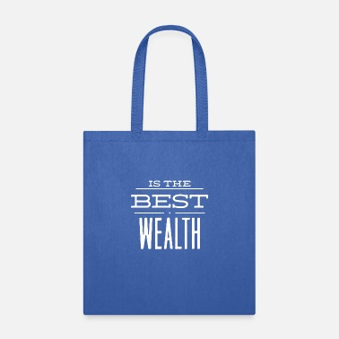 Wealth Is The Best Wealth - Tote Bag