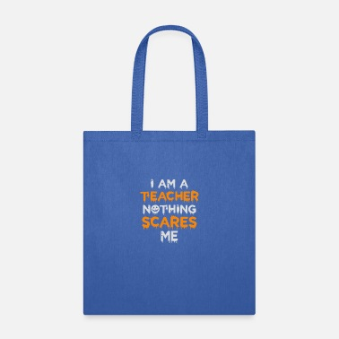 Look Me Halloween I Am A Teacher Nothing Scares Me - Tote Bag