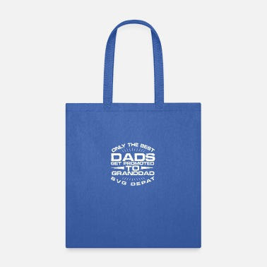 Only the best dads get promoted to granddad - Tote Bag
