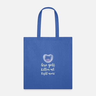 Isolated Are you kitten me right meow - Tote Bag