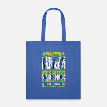 Die Maker Tool & Die Maker Throws Tools Toolmaker - Tote Bag