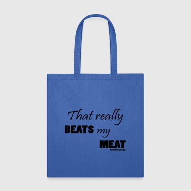 That really BEATS my MEAT - Tote Bag