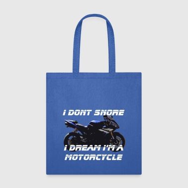I don't snore, I dream I'm a motorcycle - Tote Bag