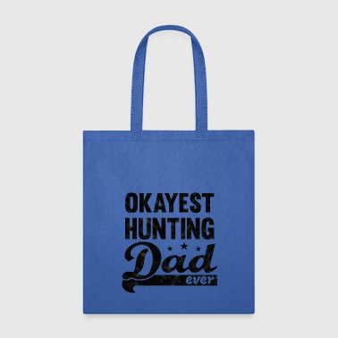Okayest Hunting Dad Shirt - great gift for Daddy - Tote Bag