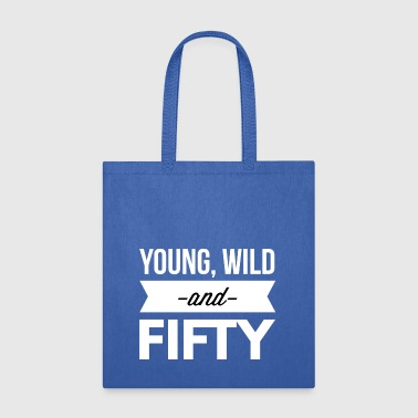 Young, wild and 50 - Tote Bag