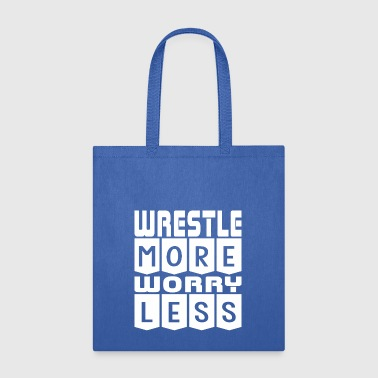 Wrestle More Worry Less - Tote Bag