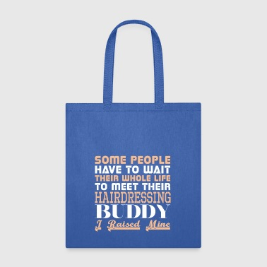 Some People Have Wait Life Meet Hairdressing Buddy - Tote Bag
