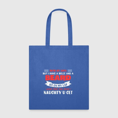 MAYBE NOT SANTA BUT I HAVE A BELLY AND A BEARD - Tote Bag