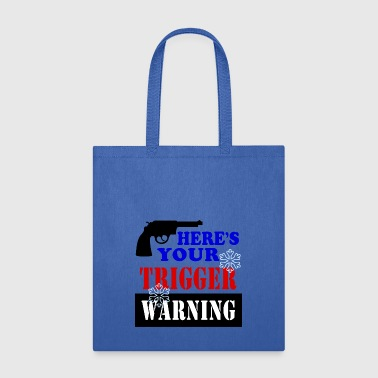 Here's Your Trigger Warning, Snowflake! - Tote Bag
