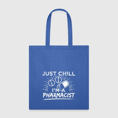 Funny Pharmacist Pharmacy Shirt Just Chill - Tote Bag