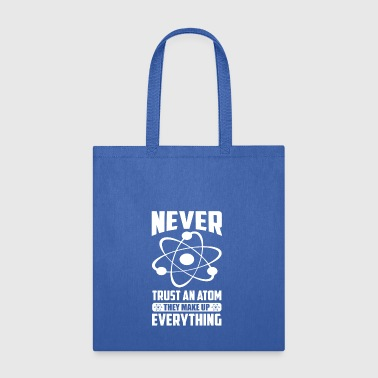 NEVER TRUST AN ATOM, THEY MAKE UP EVERYTHING - Tote Bag