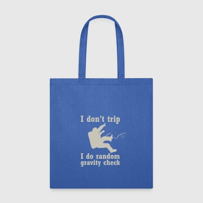 I Don't Trip I Do Random Gravity Checks - Tote Bag