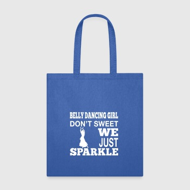 Belly Dance Girl Don't Sweet, We Just Sparkle - Tote Bag