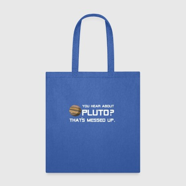 Funny Planet T Shirt You Hear About Pluto That's M - Tote Bag