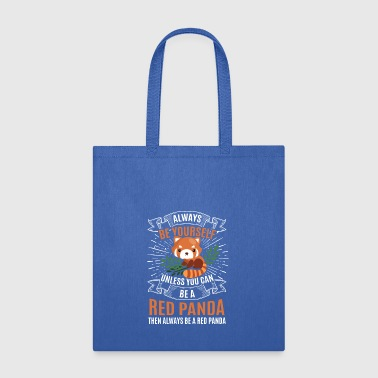 Alway Be Yourself Red Panda Unless You Can Be - Tote Bag