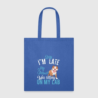 Sorry I'M Late, My Pit Bull Was Sitting On My Lab - Tote Bag