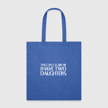 You Can t Scare Me I Have Two Daughters - Tote Bag