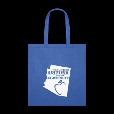 The Future Of Arizona Is In My Classroom funny shirts gifts - Tote Bag